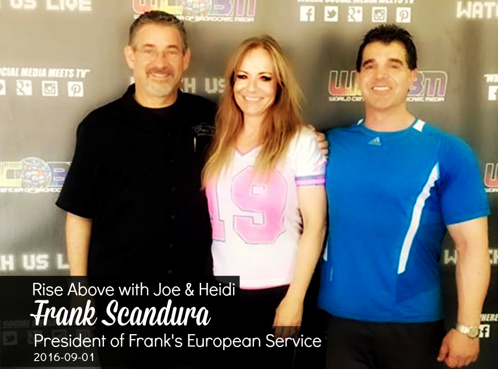 Rise Above with Joe & Heidi - Frank Scandura, President of Frank's European Service