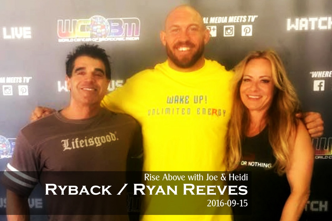 Rise Above with Joe & Heidi 2016-09-15 RYBACK / Ryan Reeves