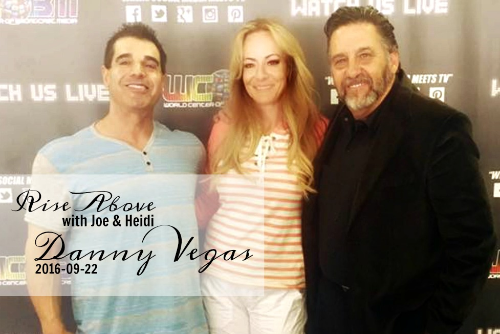 Rise Above with Joe & Heidi 2016-09-22 Danny Vegas