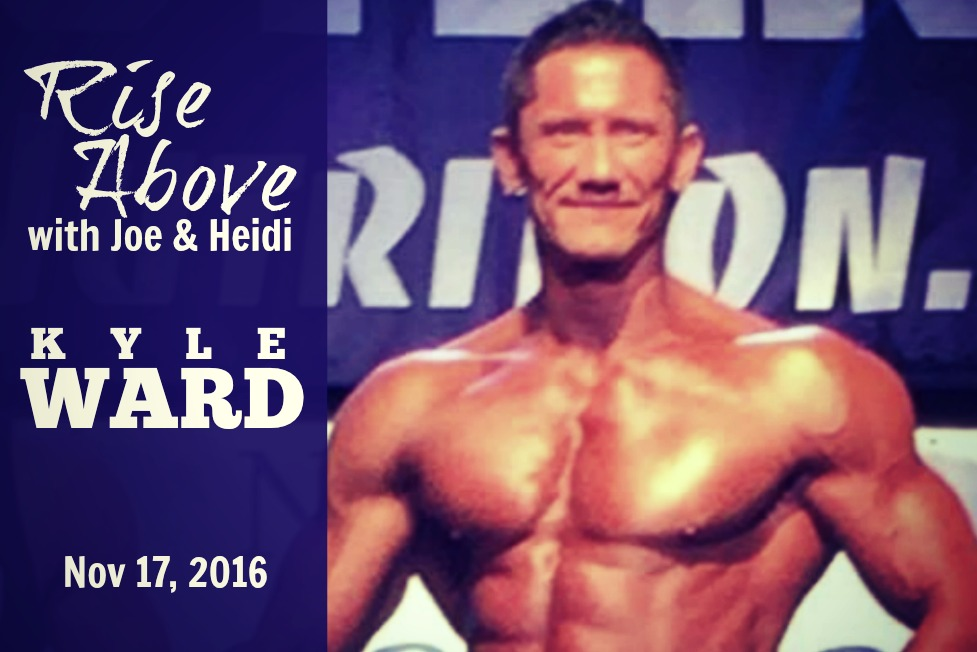 Rise Above with Joe & Heidi - Kyle Ward