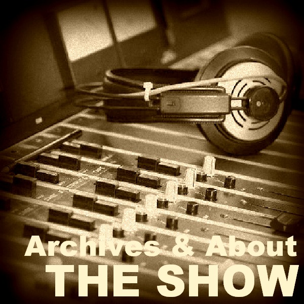 About the Radio Show and archives